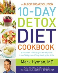 The Blood Sugar Solution 10-day Detox Diet Cookbook: More Than 150 Recipes To Help You Lose Weight…