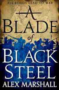 A Blade Of Black Steel by Alex Marshall