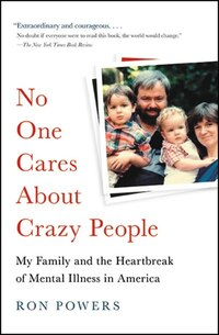 No One Cares About Crazy People: My Family And The Heartbreak Of Mental Health In America