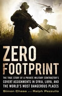 Book Zero Footprint: The True Story Of A Private Military Contractor's Covert Assignments In Syria… by Simon Chase