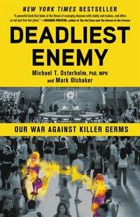 Deadliest Enemy: Our War Against Killer Germs