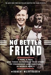 Book No Better Friend: Young Readers Edition: A Man, A Dog, And Their Incredible True Story Of… by Robert Weintraub