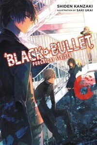 Black Bullet, Vol. 6 (light Novel): Purgatory Strider