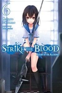 Strike The Blood, Vol. 6 (light Novel): Return Of The Alchemist