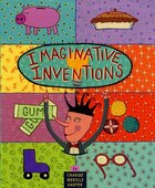 Imaginative Inventions: The Who, What, Where, When, and Why of Roller Skates, Potato Chips, Marbles…