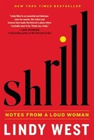 Book Shrill: Notes From A Loud Woman by Lindy West