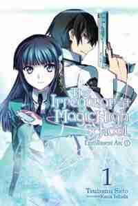 The Irregular At Magic High School, Vol. 1 (light Novel): Enrollment Arc, Part I by Tsutomu Satou