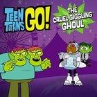 Teen Titans Go! (tm): The Cruel Giggling Ghoul