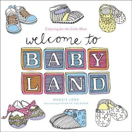 Book Welcome To Baby Land: Coloring For The Calm Mom by Maggie Lord
