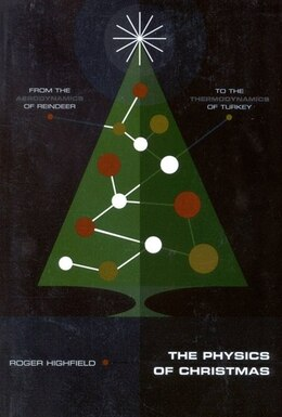 Book The Physics Of Christmas: From the Aerodynamics of Reindeer to the Thermodynamics of Turkey by Highfield, Roger