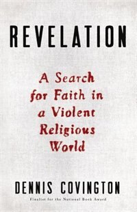Book Revelation: A Search For Faith In A Violent Religious World by Dennis Covington