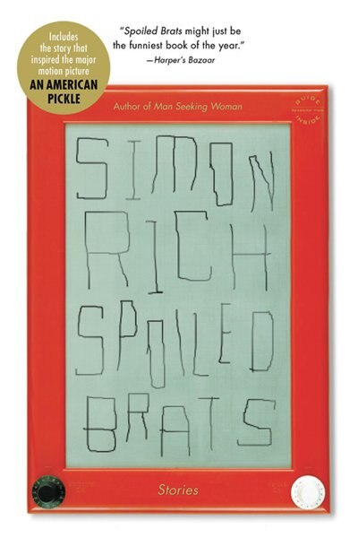 Spoiled Brats (including The Story That Inspired The Major Motion Picture An American Pickle Starring Seth Rogen): Stories by Simon Rich