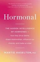 Hormonal: The Hidden Intelligence Of Hormones -- How They Drive Desire, Shape Relationships…