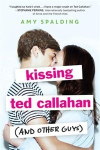 Book Kissing Ted Callahan (and Other Guys) by Amy Spalding