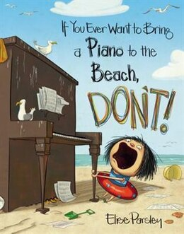 Book If You Ever Want To Bring A Piano To The Beach, Don't! by Elise Parsley
