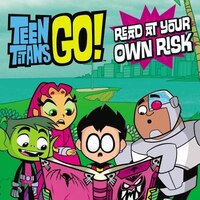 Teen Titans Go! (tm):  Read At Your Own Risk