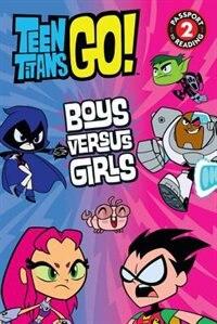 Teen Titans Go! (tm): Boys Versus Girls
