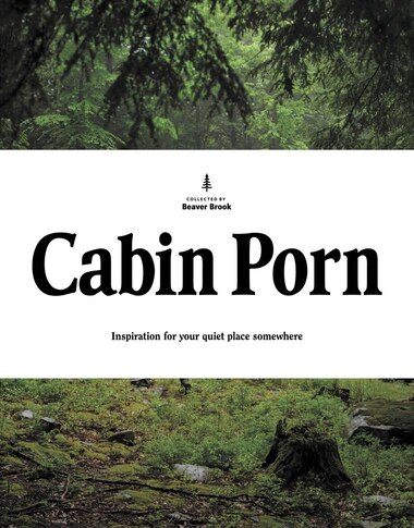 Cabin Porn: Inspiration For Your Quiet Place Somewhere by Zach Klein