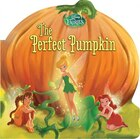 Disney Fairies: The Perfect Pumpkin