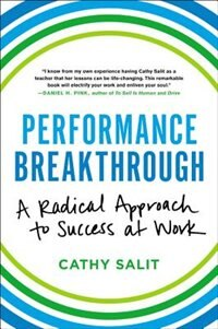 Performance Breakthrough: A Radical Approach To Success At Work by Cathy Rose Salit