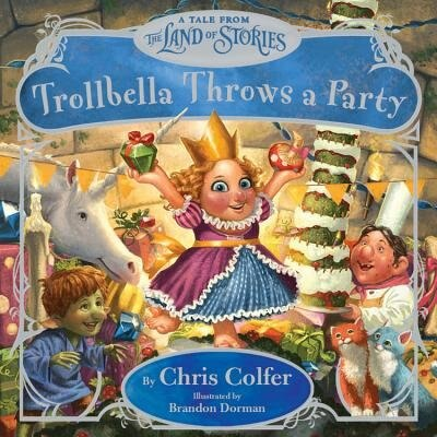Trollbella Throws A Party: A Tale From The Land Of Stories by Chris Colfer
