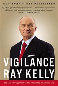 Book Vigilance: My Life Serving America And Protecting Its Empire City by Ray Kelly