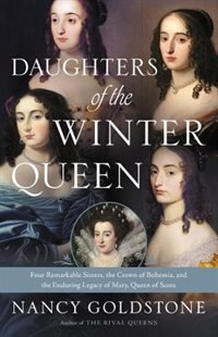 Daughters Of The Winter Queen: Four Remarkable Sisters, The Crown Of Bohemia, And The Enduring…