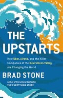Book The Upstarts: How Uber, Airbnb, And The Killer Companies Of The New Silicon Valley Are Changing The… by Brad Stone