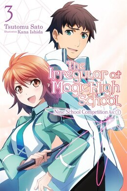 Book The Irregular At Magic High School, Vol. 3: Nine School Competition, Part I by Tsutomu Satou