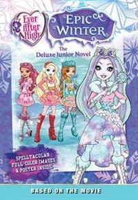 Ever After High: Epic Winter: The Deluxe Junior Novel by Perdita Finn