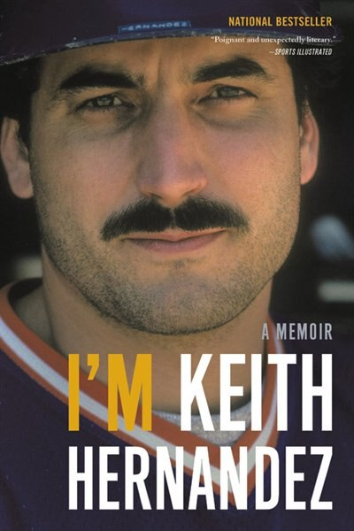I'm Keith Hernandez: A Memoir by Keith Hernandez