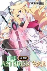 The Asterisk War, Vol. 3 (light Novel): The Phoenix War Dance