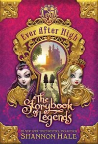 Ever After High: The Storybook Of Legends by Shannon Hale
