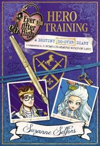 Book Ever After High: Hero Training: A Destiny Do-over Diary by Suzanne Selfors