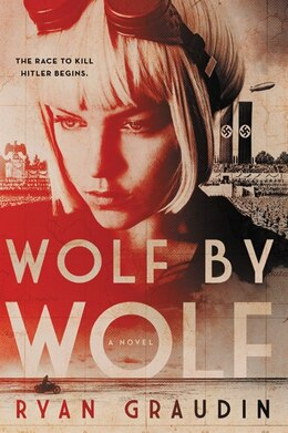 Book Wolf By Wolf: One Girl?s Mission To Win A Race And Kill Hitler by Ryan Graudin