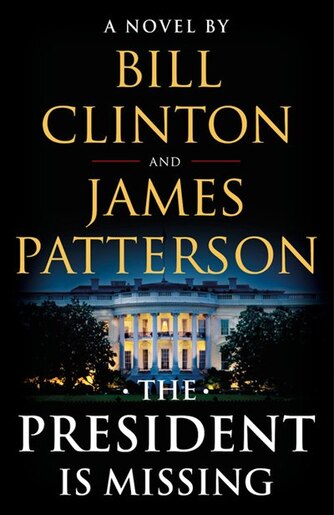 The President is missing: A Novel by James Patterson