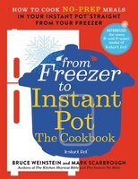 From Freezer To Instant Pot: The Cookbook: How To Cook No-prep Meals In Your Instant Pot Straight…