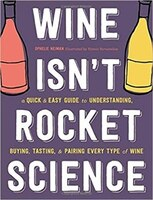 Wine Isn't Rocket Science: A Quick And Easy Guide To Understanding, Buying, Tasting, And Pairing…