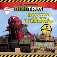 Dinotrux: Rolling With The Rollodons!