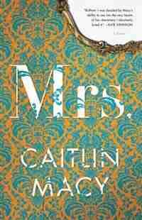 Mrs.: A Novel by Caitlin Macy