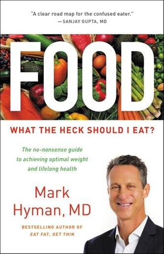 Food: What The Heck Should I Eat? de Mark Hyman