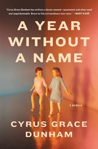 A Year Without a Name: A Memoir by Cyrus Grace Dunham