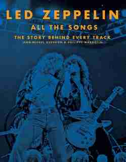 Led Zeppelin All The Songs: The Story Behind Every Track by Jean-michel Guesdon