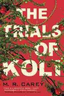The Trials Of Koli by M. R. Carey