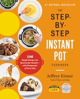 The Step-by-step Instant Pot Cookbook: 100 Simple Recipes For Spectacular Results -- With…