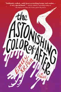 The Astonishing Color Of After by Emily X.r. Pan