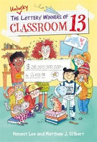 Book The Unlucky Lottery Winners Of Classroom 13 by Honest Lee
