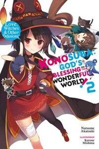 Konosuba: God's Blessing On This Wonderful World!, Vol. 2 (light Novel): Love, Witches & Other…
