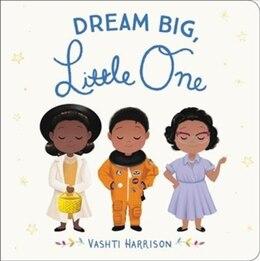 Book Dream Big, Little One by Vashti Harrison