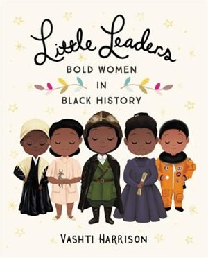 Little Leaders: Bold Women In Black History de Vashti Harrison